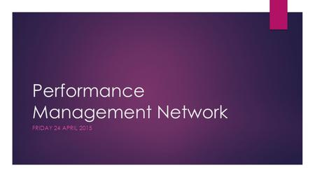 Performance Management Network FRIDAY 24 APRIL 2015.