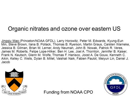 Organic nitrates and ozone over eastern US Jingqiu Mao (Princeton/NOAA GFDL), Larry Horowitz, Peter M. Edwards, Kyung-Eun Min, Steve Brown, Ilana B. Pollack,
