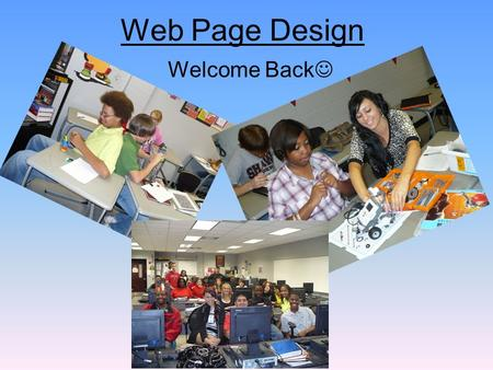 Web Page Design Welcome Back. Classroom Procedure Come in and put everything except your notebook and pencil on the table by the door. Sit down before.