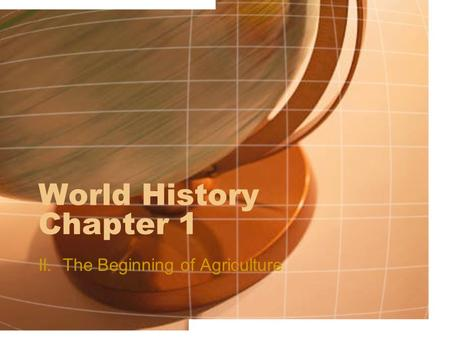 World History Chapter 1 II. The Beginning of Agriculture.