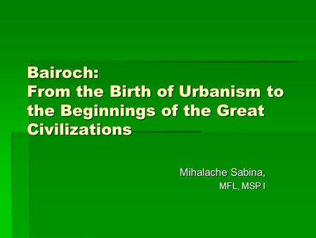 Bairoch: From the Birth of Urbanism to the Beginnings of the Great Civilizations Mihalache Sabina, MFL, MSP I.