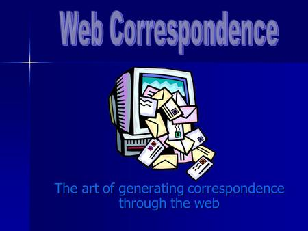 The art of generating correspondence through the web.