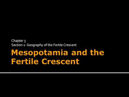 Chapter 3 Section 1- Geography of the Fertile Crescent.