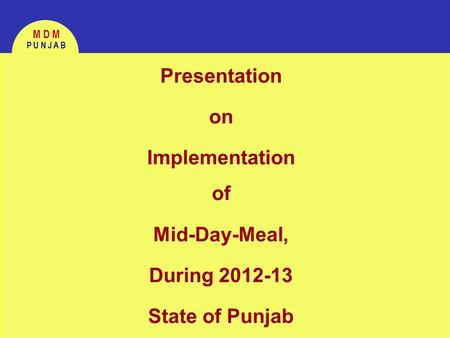Your name your caption here M D M P U N J A B Presentation on Implementation of Mid-Day-Meal, During 2012-13 State of Punjab.