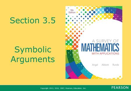 Copyright 2013, 2010, 2007, Pearson, Education, Inc. Section 3.5 Symbolic Arguments.