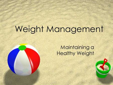 Weight Management Maintaining a Healthy Weight. Why is it important to reach a healthier weight? Zfor your overall health and well being. ZIf overweight,