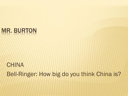 CHINA Bell-Ringer: How big do you think China is?.