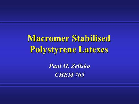Macromer Stabilised Polystyrene Latexes Paul M. Zelisko CHEM 765.