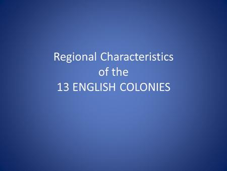 Regional Characteristics of the 13 ENGLISH COLONIES.