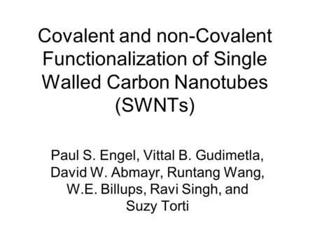 Covalent and non-Covalent Functionalization of Single Walled Carbon Nanotubes (SWNTs) Paul S. Engel, Vittal B. Gudimetla, David W. Abmayr, Runtang Wang,