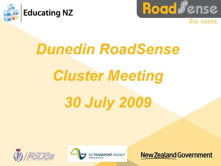 Dunedin RoadSense Cluster Meeting 30 July 2009. Cluster Meeting Objectives To provide the opportunity to Share successes and challenges Meet road safety.