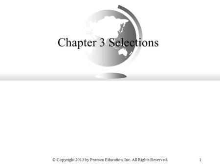 © Copyright 2013 by Pearson Education, Inc. All Rights Reserved.1 Chapter 3 Selections.