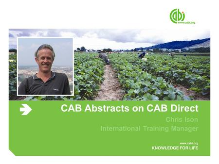 CAB Abstracts on CAB Direct Chris Ison International Training Manager.