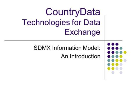 CountryData Technologies for Data Exchange SDMX Information Model: An Introduction.