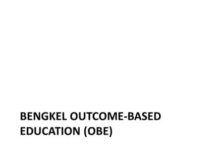 BENGKEL OUTCOME-BASED EDUCATION (OBE). What are Learning Outcomes? i.Learning outcomes are statements of what students know and can do as a result of.