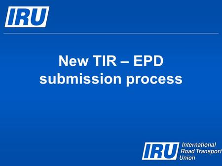 New TIR – EPD submission process. Contents  New TIR-EPD Submission  TIR-EPD status check  TIR-EPD printable documents  Using previously submitted.