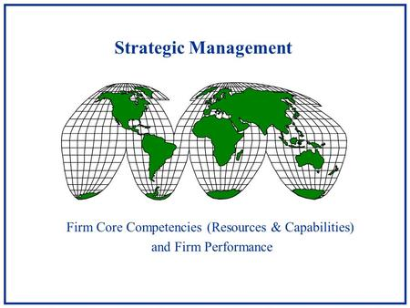 Strategic Management Firm Core Competencies (Resources & Capabilities) and Firm Performance.