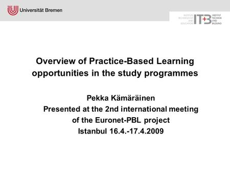Overview of Practice-Based Learning opportunities in the study programmes Pekka Kämäräinen Presented at the 2nd international meeting of the Euronet-PBL.