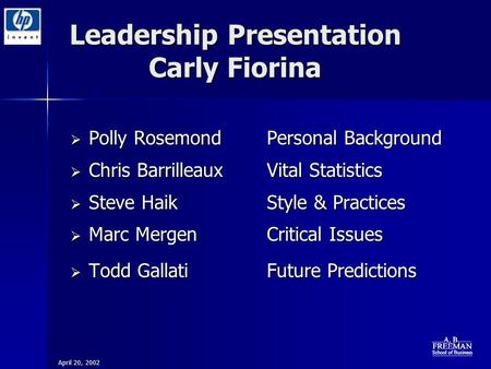 Leadership Presentation Carly Fiorina  Polly RosemondPersonal Background  Chris BarrilleauxVital Statistics  Steve HaikStyle & Practices  Marc MergenCritical.