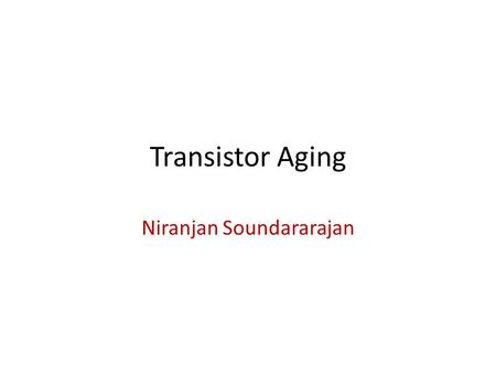 Transistor Aging Niranjan Soundararajan. Aging Timeline Clock period Fails!! Start of lifetime.