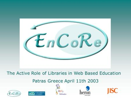 The Active Role of Libraries in Web Based Education Patras Greece April 11th 2003.