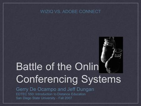 Battle of the Online Conferencing Systems Gerry De Ocampo and Jeff Dungan EDTEC 550: Introduction to Distance Education San Diego State University - Fall.