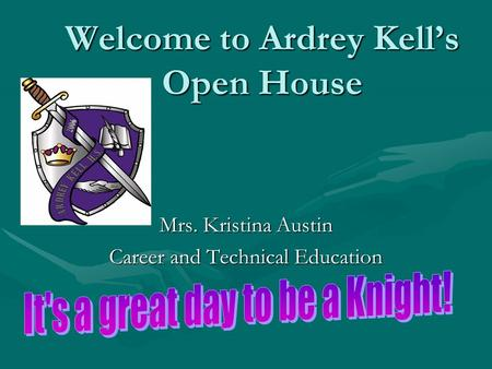 Welcome to Ardrey Kell's Open House Mrs. Kristina Austin Career and Technical Education.
