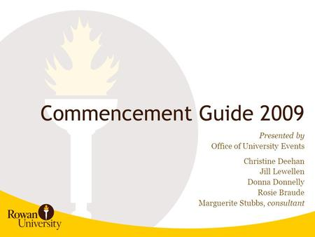 Commencement Guide 2009 Presented by Office of University Events Christine Deehan Jill Lewellen Donna Donnelly Rosie Braude Marguerite Stubbs, consultant.