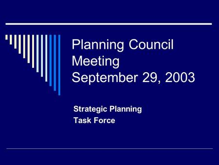 Planning Council Meeting September 29, 2003 Strategic Planning Task Force.