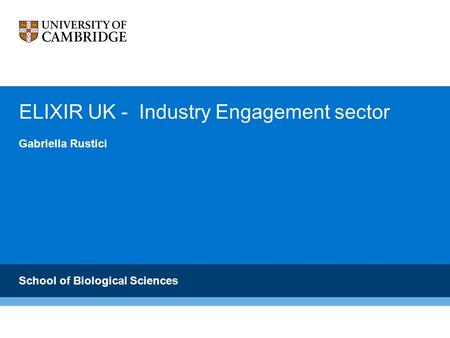 ELIXIR UK - Industry Engagement sector Gabriella Rustici School of Biological Sciences.