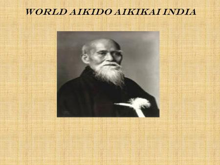 World aikido Aikikai India. What is AIKIDO? Aikido is a Japanese Budo (Way of the Warrior) developed from the ancient Samurai arts Developed by Morihei.
