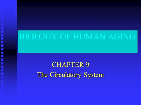 BIOLOGY OF HUMAN AGING CHAPTER 9 The Circulatory System.