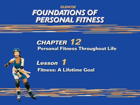 2 Fitness: A Lifetime Goal Developing personal fitness during your teen years is essential to maintaining good health throughout your life. Personal fitness.