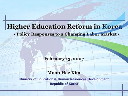 Higher Education Reform in Korea - Policy Responses to a Changing Labor Market - Higher Education Reform in Korea - Policy Responses to a Changing Labor.