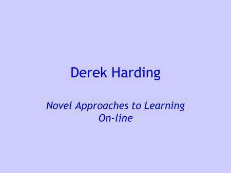 Derek Harding Novel Approaches to Learning On-line.