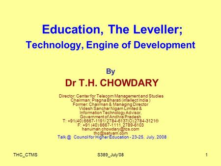 THC_CTMSS389_July'081 Education, The Leveller; Technology, Engine of Development By Dr T.H. CHOWDARY Director: Center for Telecom Management and Studies.
