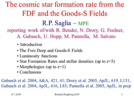 8.7.2005Renzini Ringberg 20051 The cosmic star formation rate from the FDF and the Goods-S Fields R.P. Saglia – MPE reporting work of/with R. Bender, N.