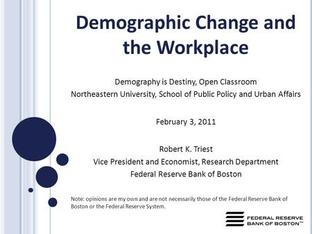 Demographic Change and the Workplace Demography is Destiny, Open Classroom Northeastern University, School of Public Policy and Urban Affairs February.