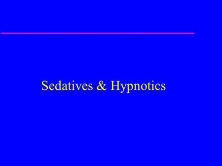 Sedatives & Hypnotics. Sedatives The perfect sedative reduces anxiety with little or no effect on motor or mental function within the therapeutic dosing.