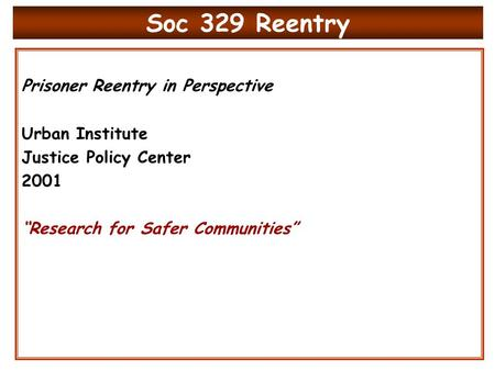"Soc 329 Reentry Prisoner Reentry in Perspective Urban Institute Justice Policy Center 2001 ""Research for Safer Communities"""