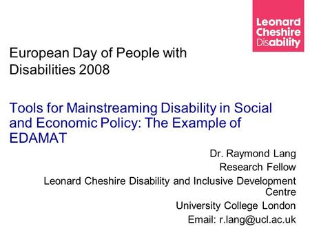 European Day of People with Disabilities 2008 Tools for Mainstreaming Disability in Social and Economic Policy: The Example of EDAMAT Dr. Raymond Lang.