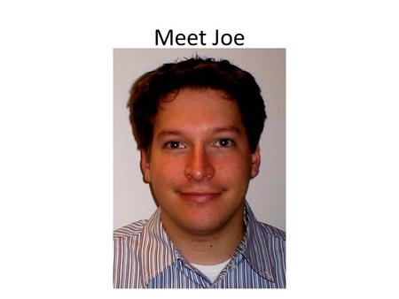 Meet Joe. Facts About Joe Joe lives in California and works for a big technology corporation. Joe likes to spend all of his free time at the beach. He.