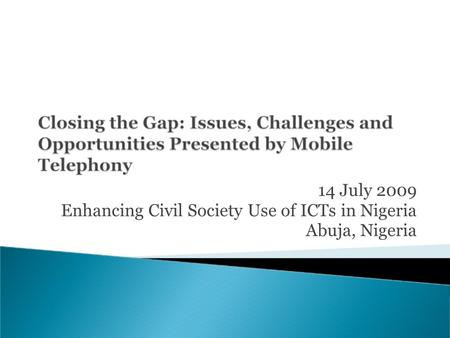 14 July 2009 Enhancing Civil Society Use of ICTs in Nigeria Abuja, Nigeria.