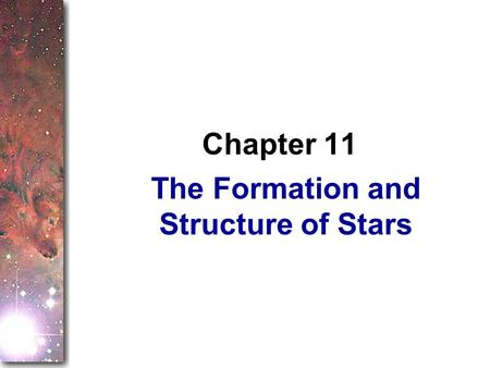 The Formation and Structure of Stars Chapter 11. The last chapter introduced you to the gas and dust between the stars that are raw material for new stars.