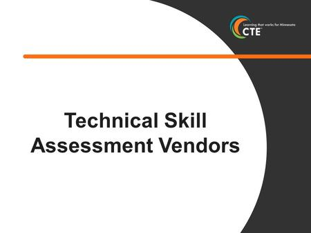 Technical Skill Assessment Vendors. Overview of assessment vendors— NOT a complete list Additional business/industry certifications are included on the.