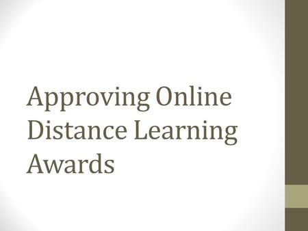 Approving Online Distance Learning Awards. Purpose of Document Detail areas for course teams to consider when planning the development of an award delivered.