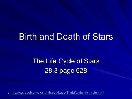 Birth and Death of Stars The Life Cycle of Stars 28.3 page 628 :