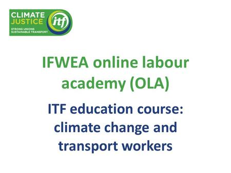 IFWEA online labour academy (OLA) ITF education course: climate change and transport workers.