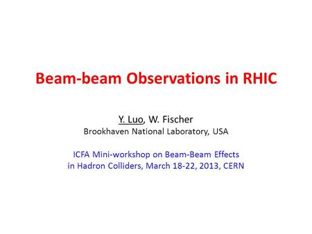 Beam-beam Observations in RHIC Y. Luo, W. Fischer Brookhaven National Laboratory, USA ICFA Mini-workshop on Beam-Beam Effects in Hadron Colliders, March.