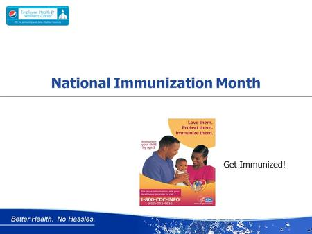 Better Health. No Hassles. Get Immunized! National Immunization Month.